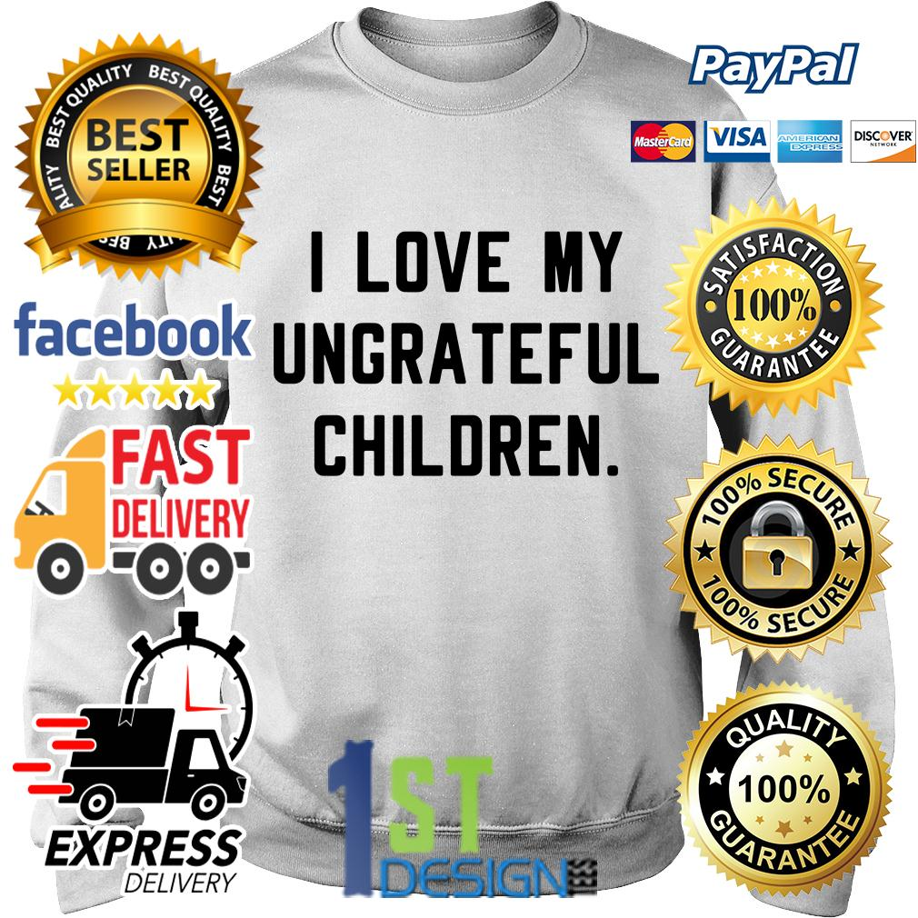 I love my ungrateful children Sweater
