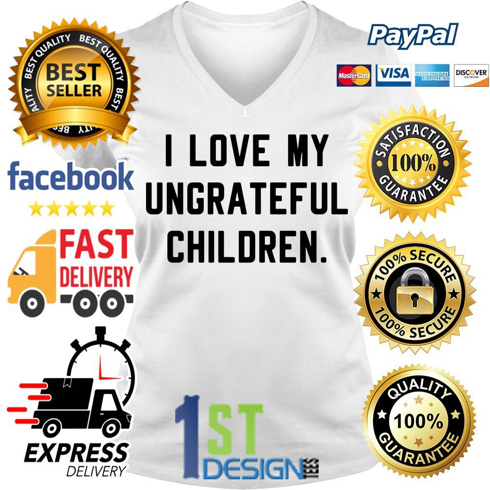I love my ungrateful children V-neck T-shirt