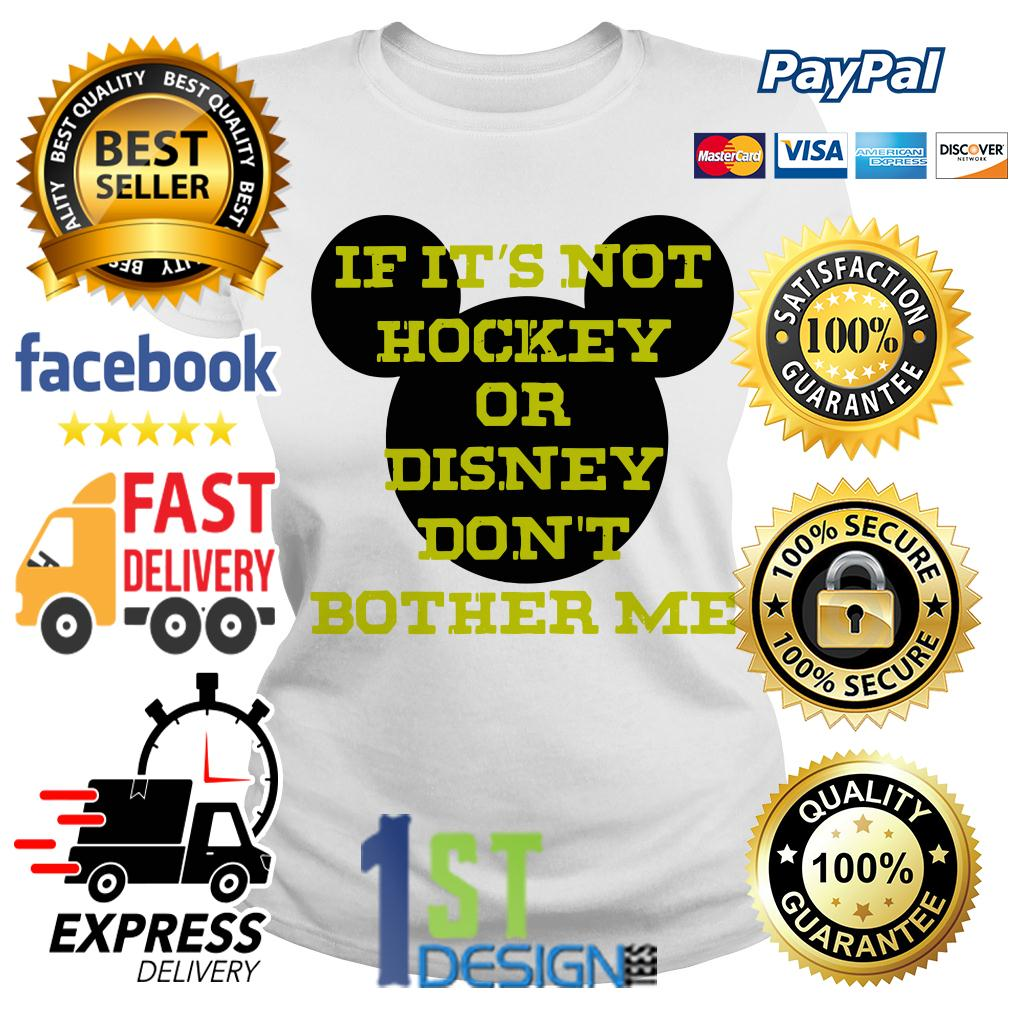 If it's not hockey or Disney don't bother me Ladies Tee