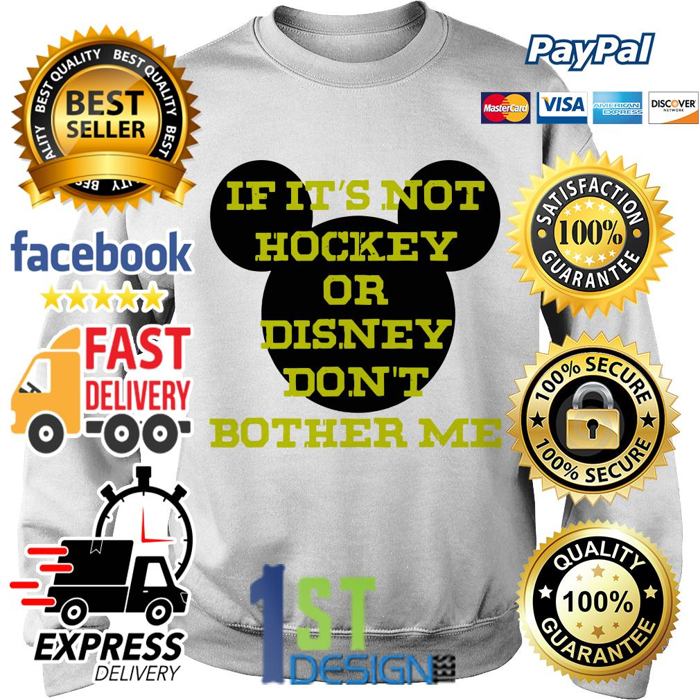 If it's not hockey or Disney don't bother me Sweater