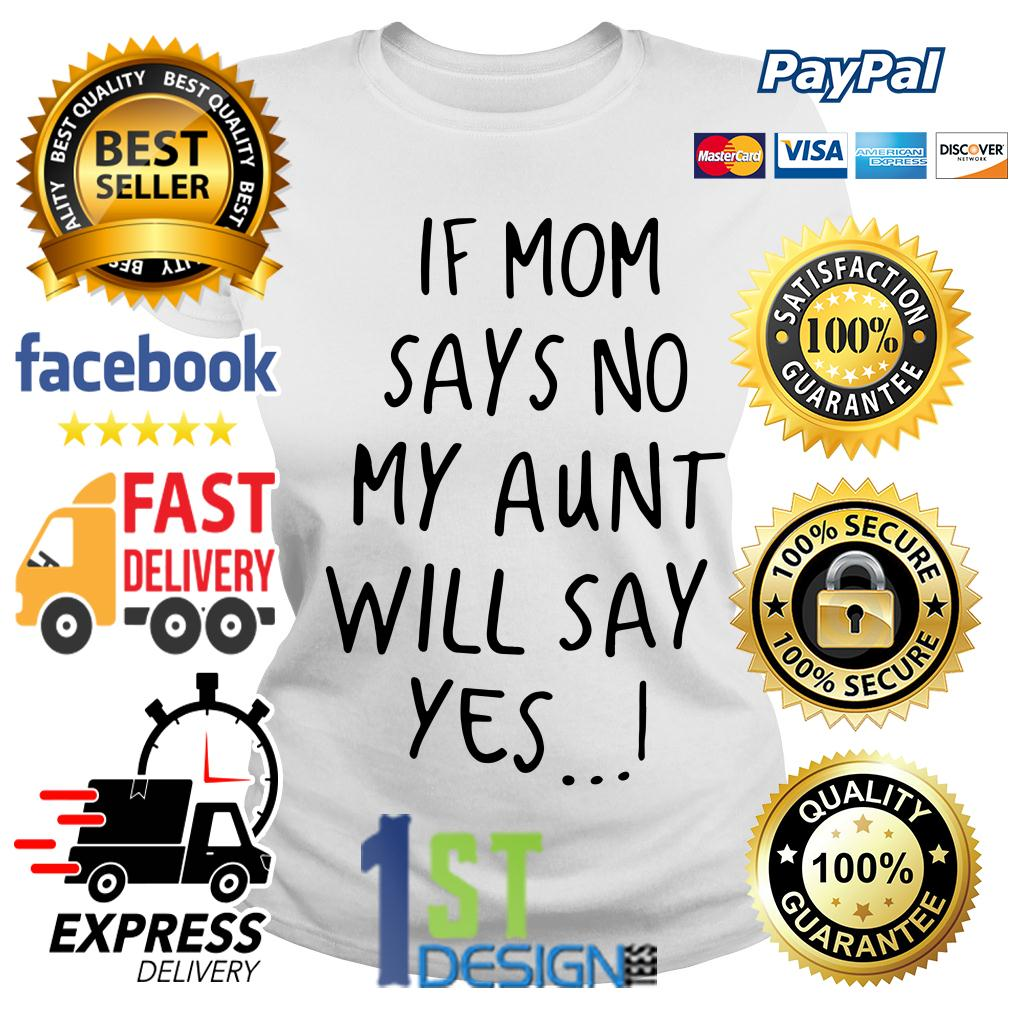 If mom says no my aunt will say yes Ladies Tee