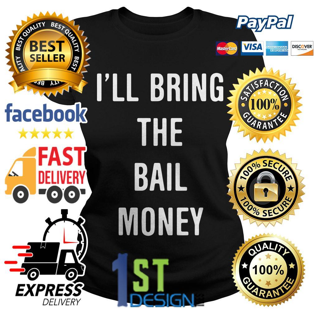I'll bring the bail money Ladies Tee