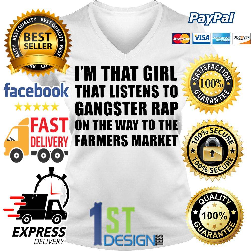 I'm that girl that listens to gangsta rap on the way to the farmers V-neck T-shirt