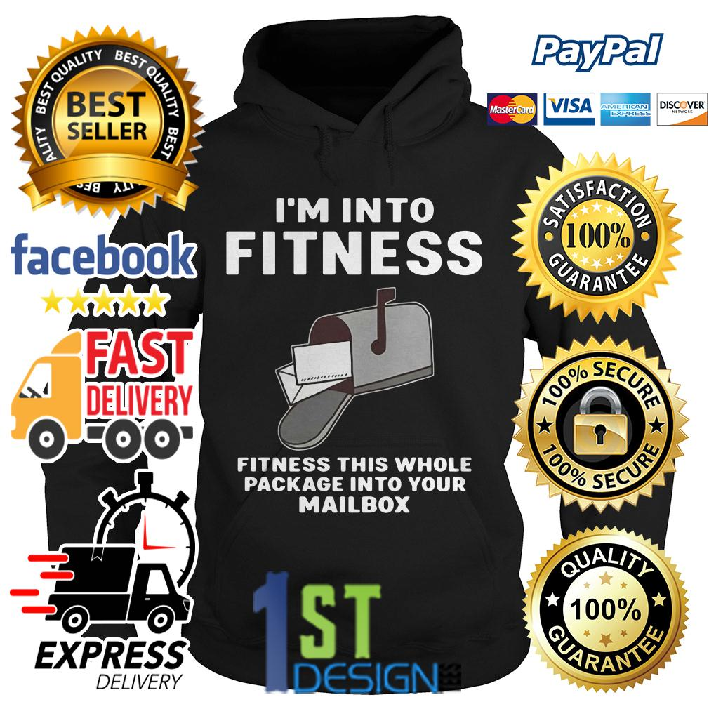 I'm into fitness fitness this whole package into your mailbox Hoodie