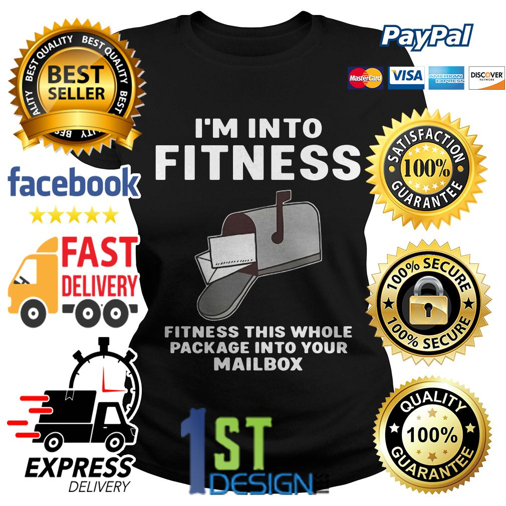 I'm into fitness fitness this whole package into your mailbox Ladies Tee