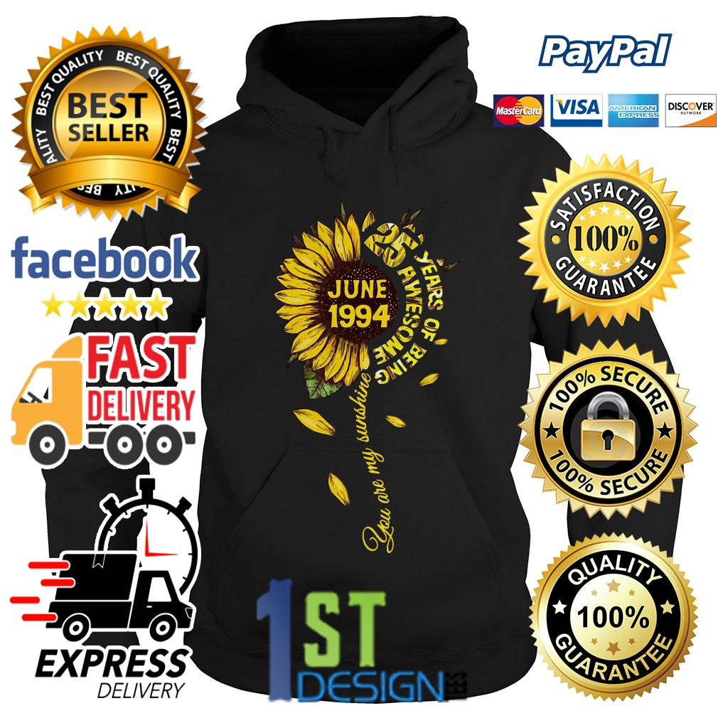 June 1994 25 years of being awesome you are my sunshine Hoodie