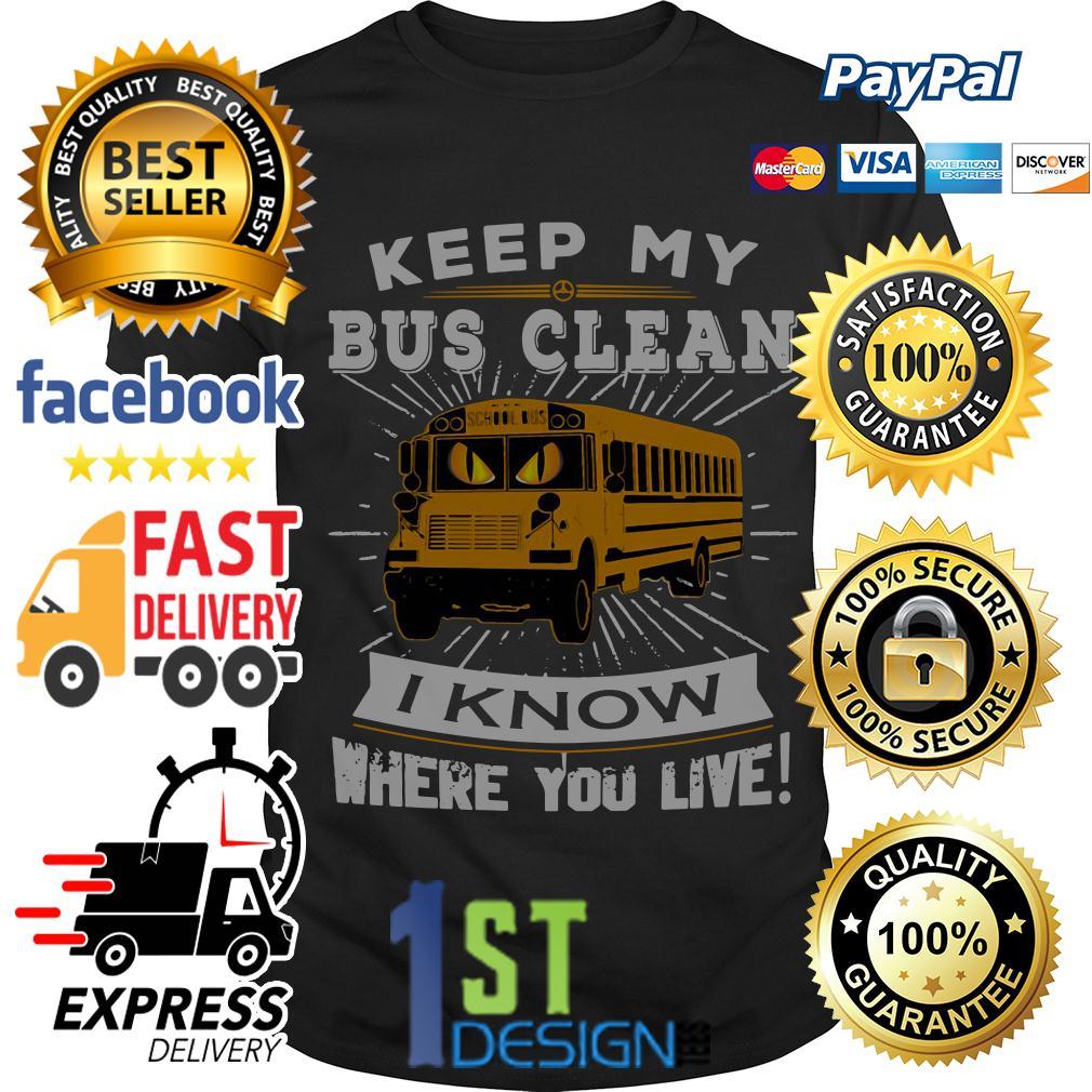 Keep me bus clean I know where you live shirt