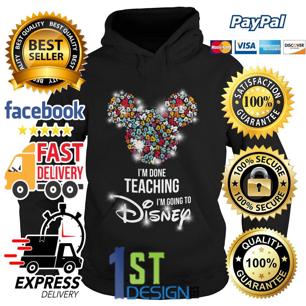 Mickey I'm done teaching I'm going to Disney Hoodie
