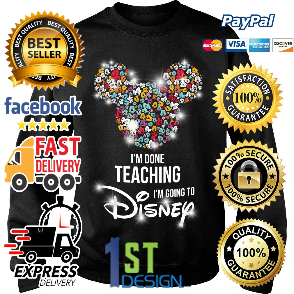 Mickey I'm done teaching I'm going to Disney Sweater