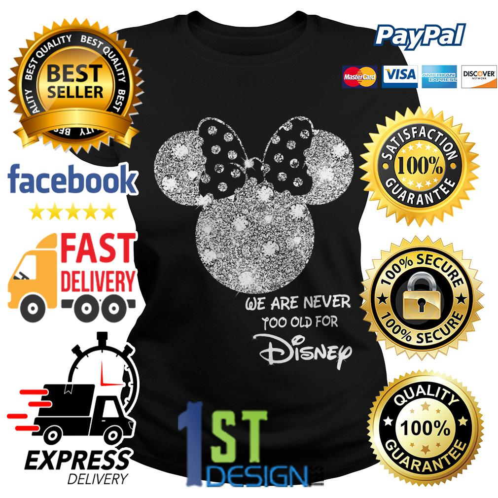 Mickey mouse we are never too old for Disney Ladies Tee
