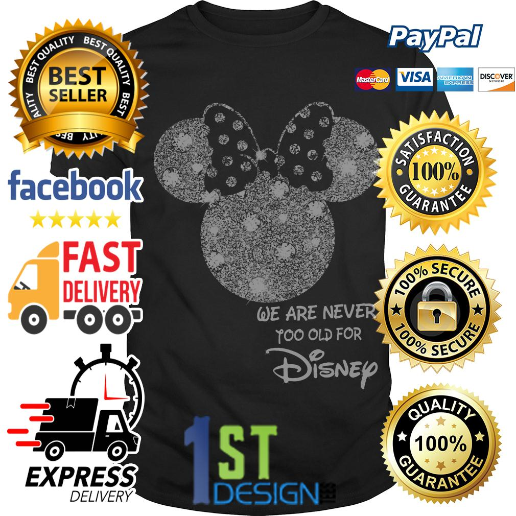 Mickey mouse we are never too old for Disney shirt