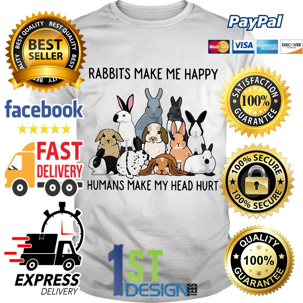 Rabbits make me happy humans make my head hurt shirt