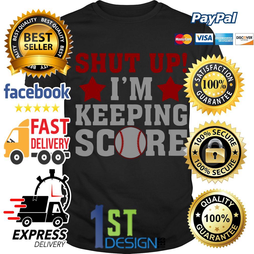Softball shut up I'm keeping score shirt