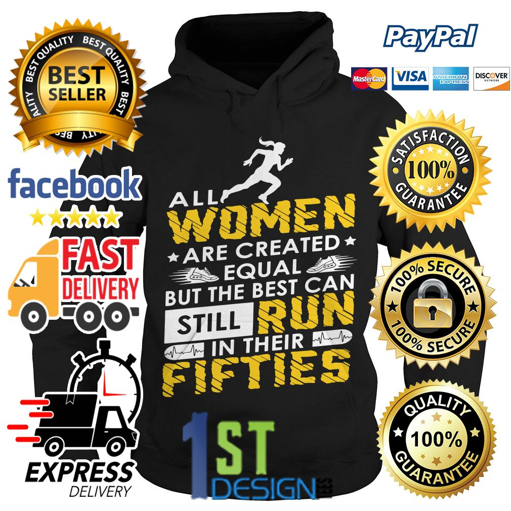 All women are created equal but the best can still run in their fifties Hoodie
