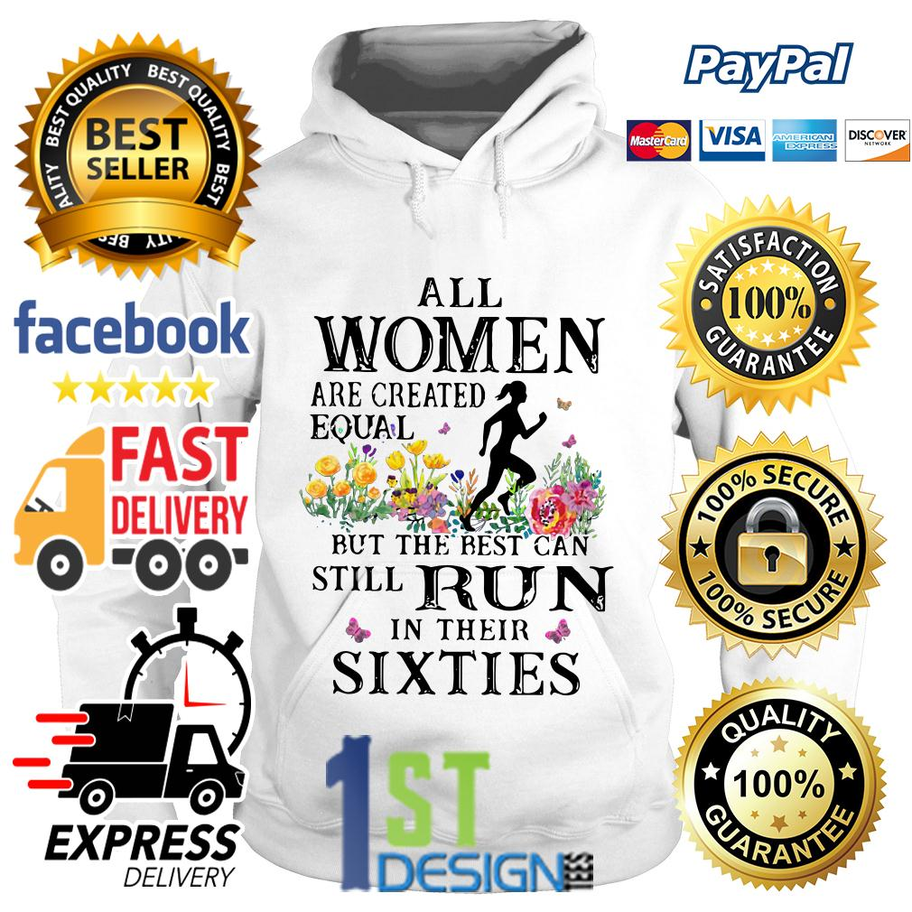All women are created equal but the best can still run in their sixties Hoodie
