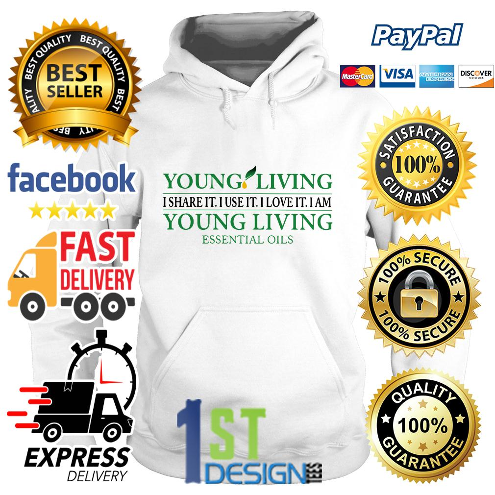 Young living I share it I use it I love it I am young living essential oils Hoodie