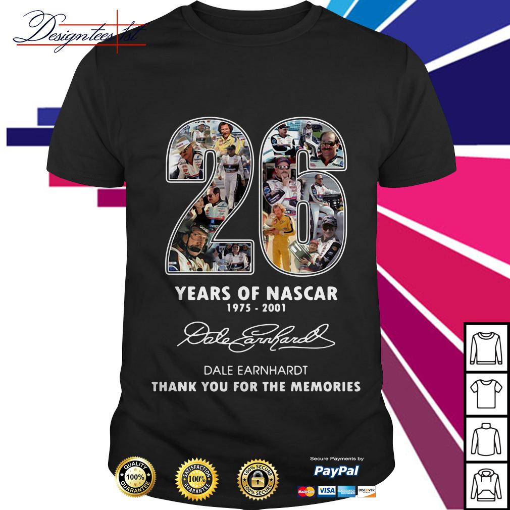26 years of Nascar 1975-2001 Dale Earnhardt thank you for the memories shirt