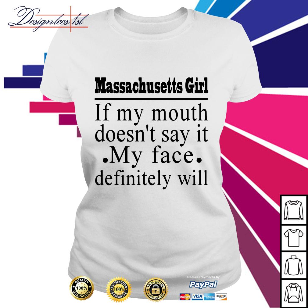 Massachusetts Girl if my mouth doesn't say it my face definitely will Ladies Tee