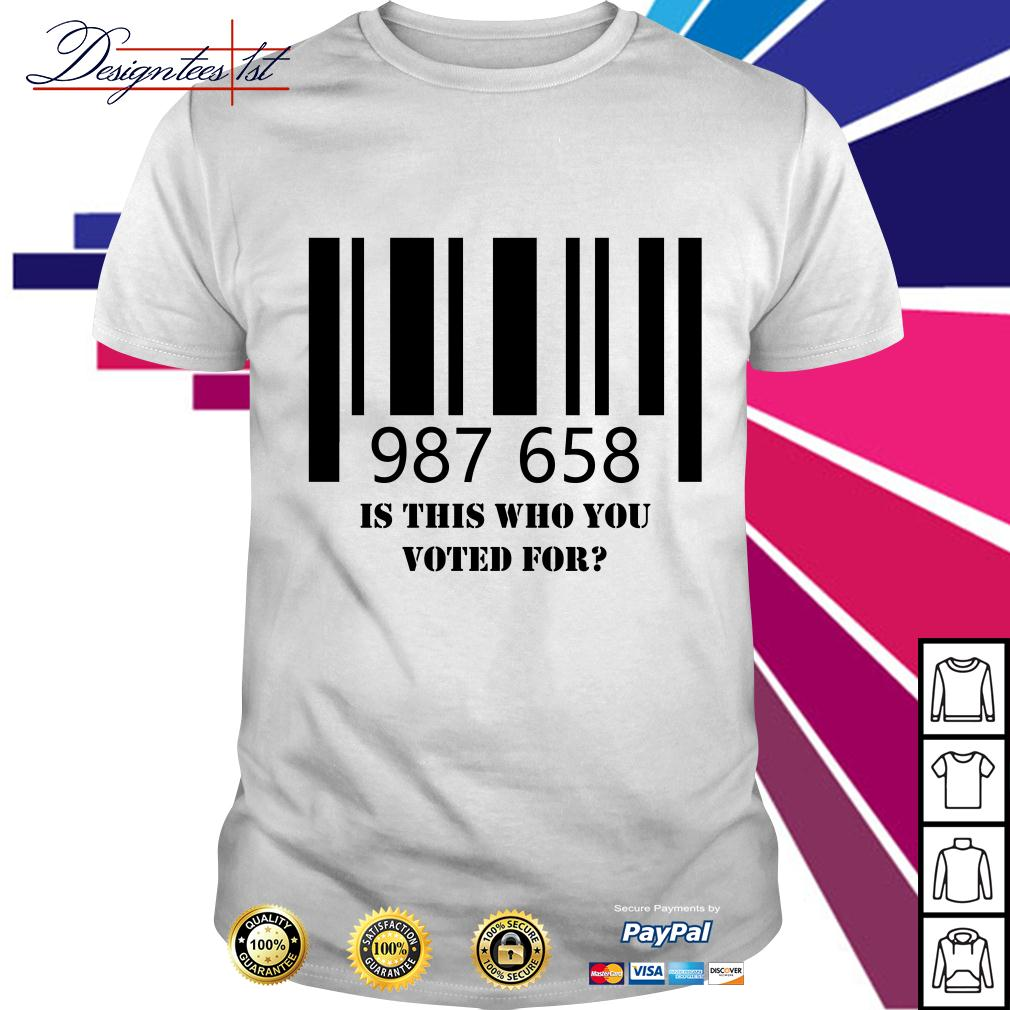 987 658 is this who you voted for shirt