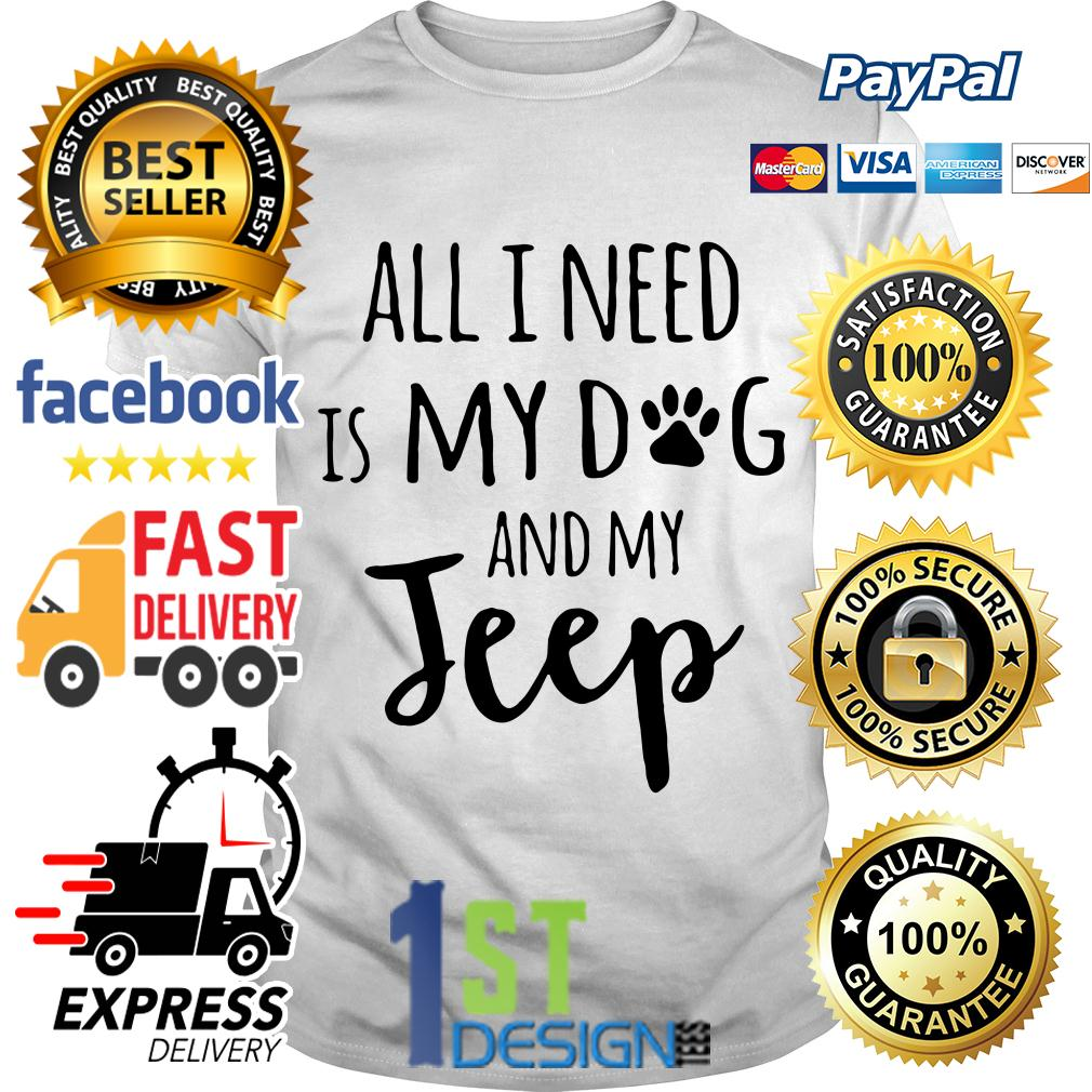 All I need is my dog and my jeep shirt