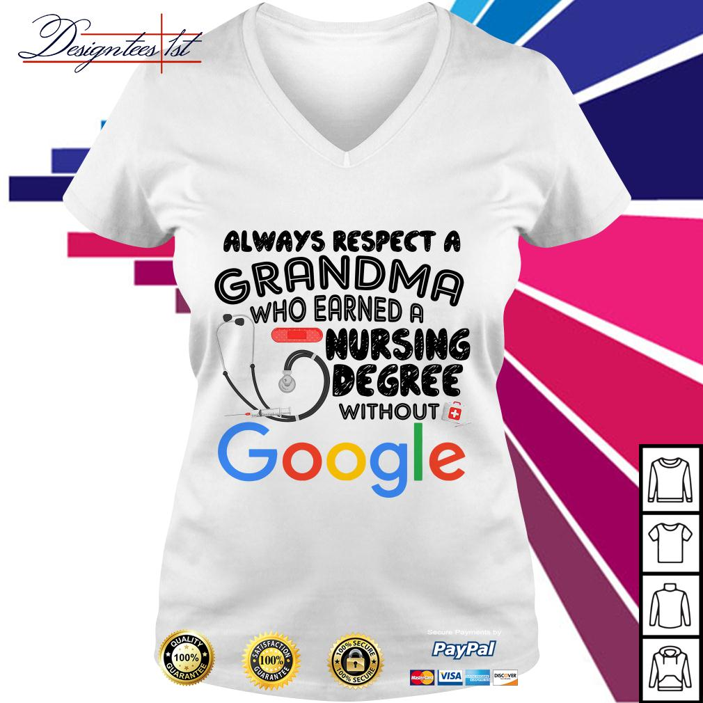 Always respect a grandma who earned a nursing degree without Google V-neck T-shirt