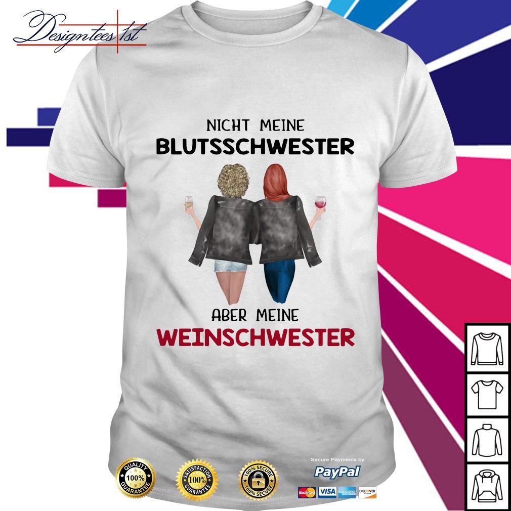 Best friend Nicht Meine blutsschwester Aber Meine weinschwester shirt