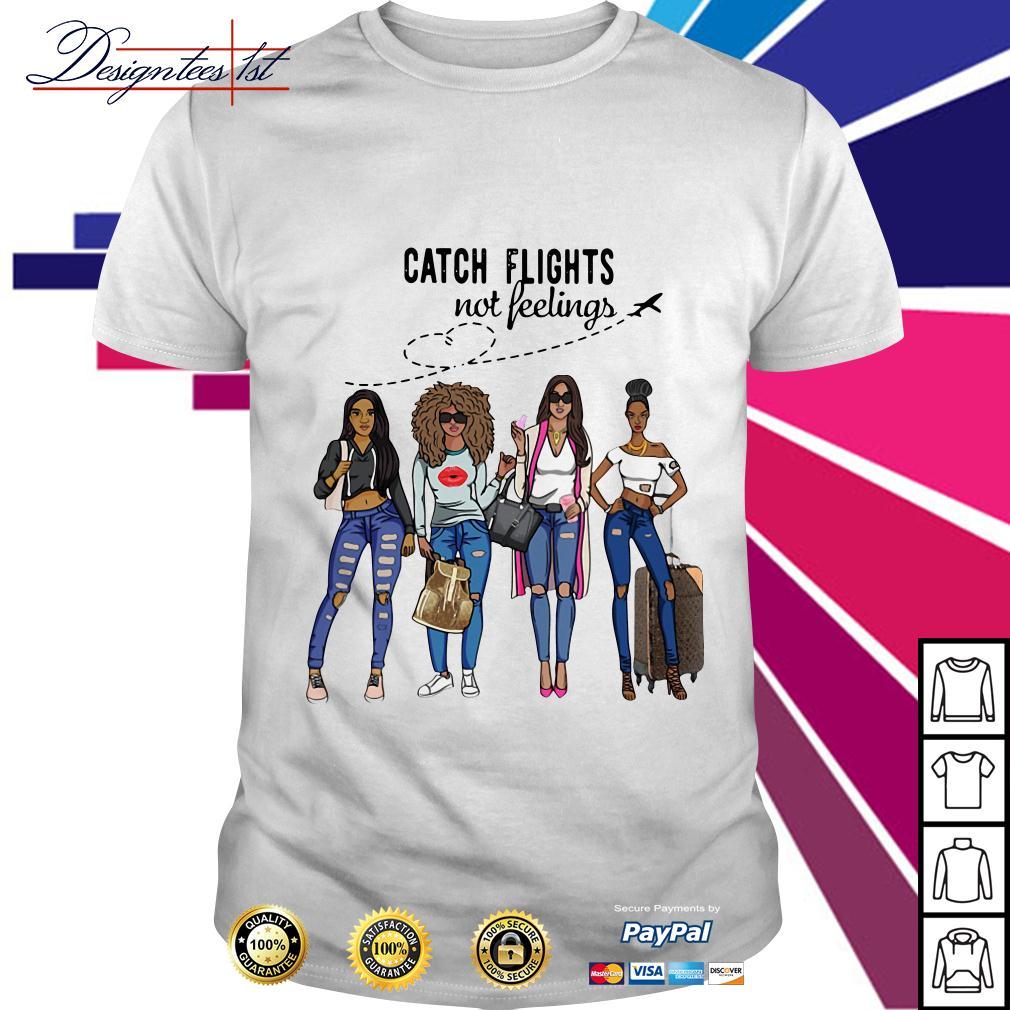 Black Girl magic catch flights not feelings shirt