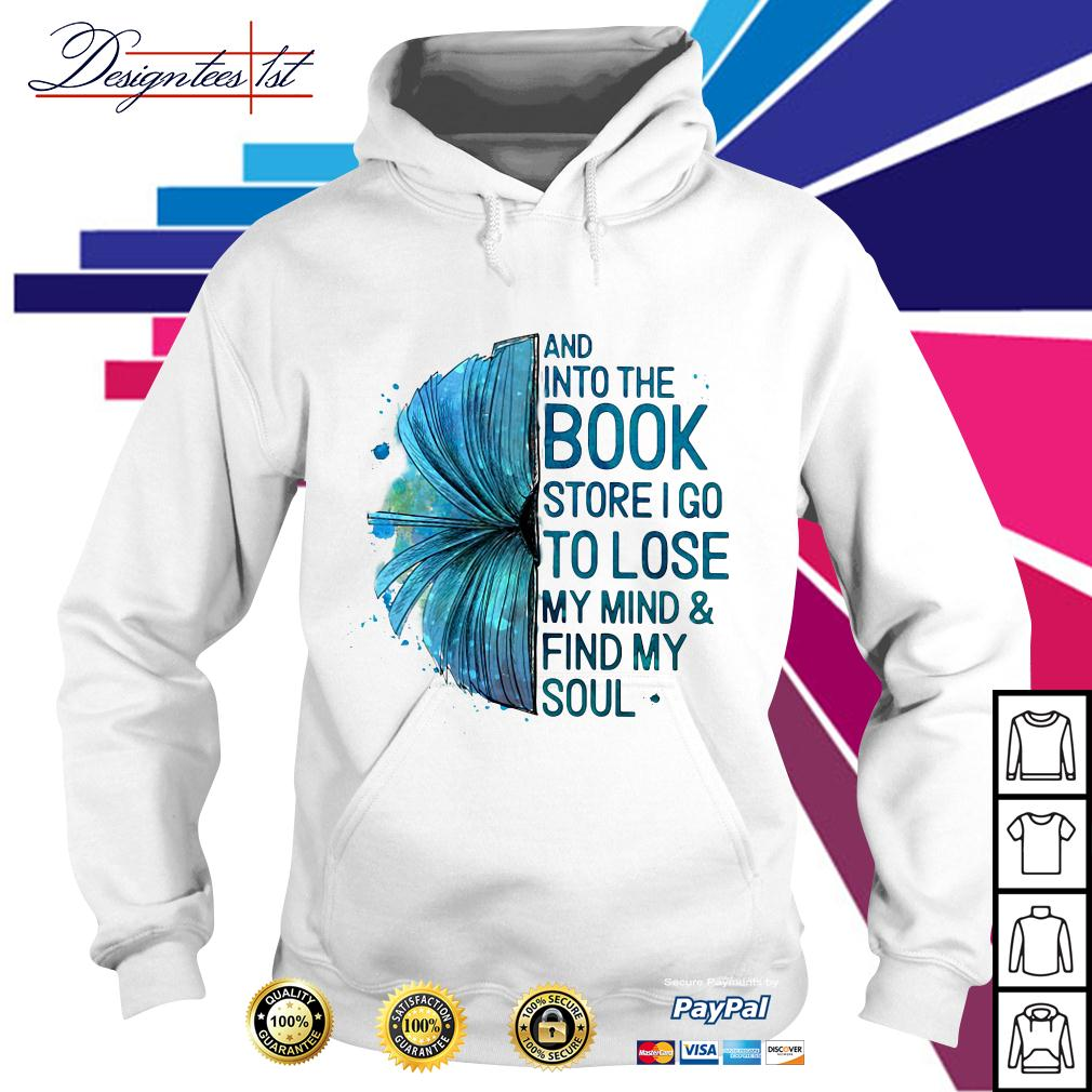 And into the book store I go to lose my mind and find my soul Hoodie