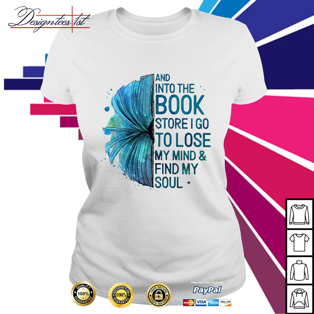 And into the book store I go to lose my mind and find my soul Ladies Tee