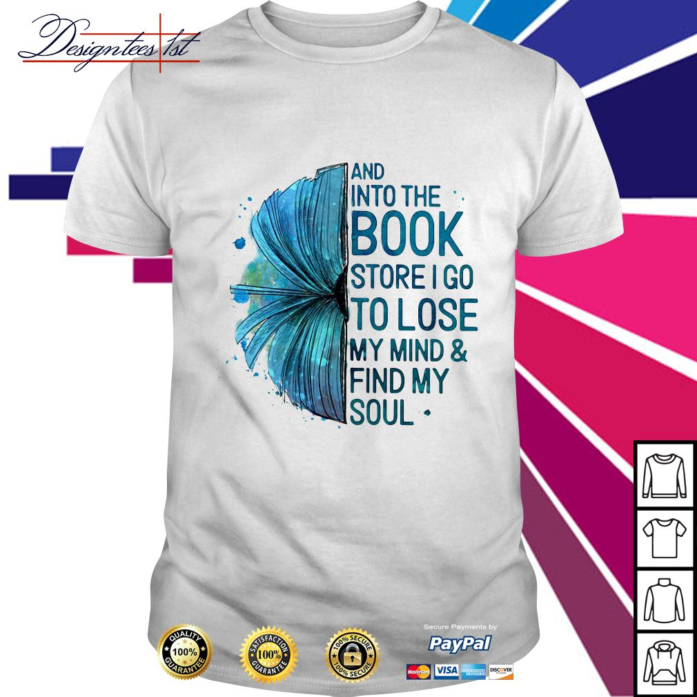 And into the book store I go to lose my mind and find my soul shirt