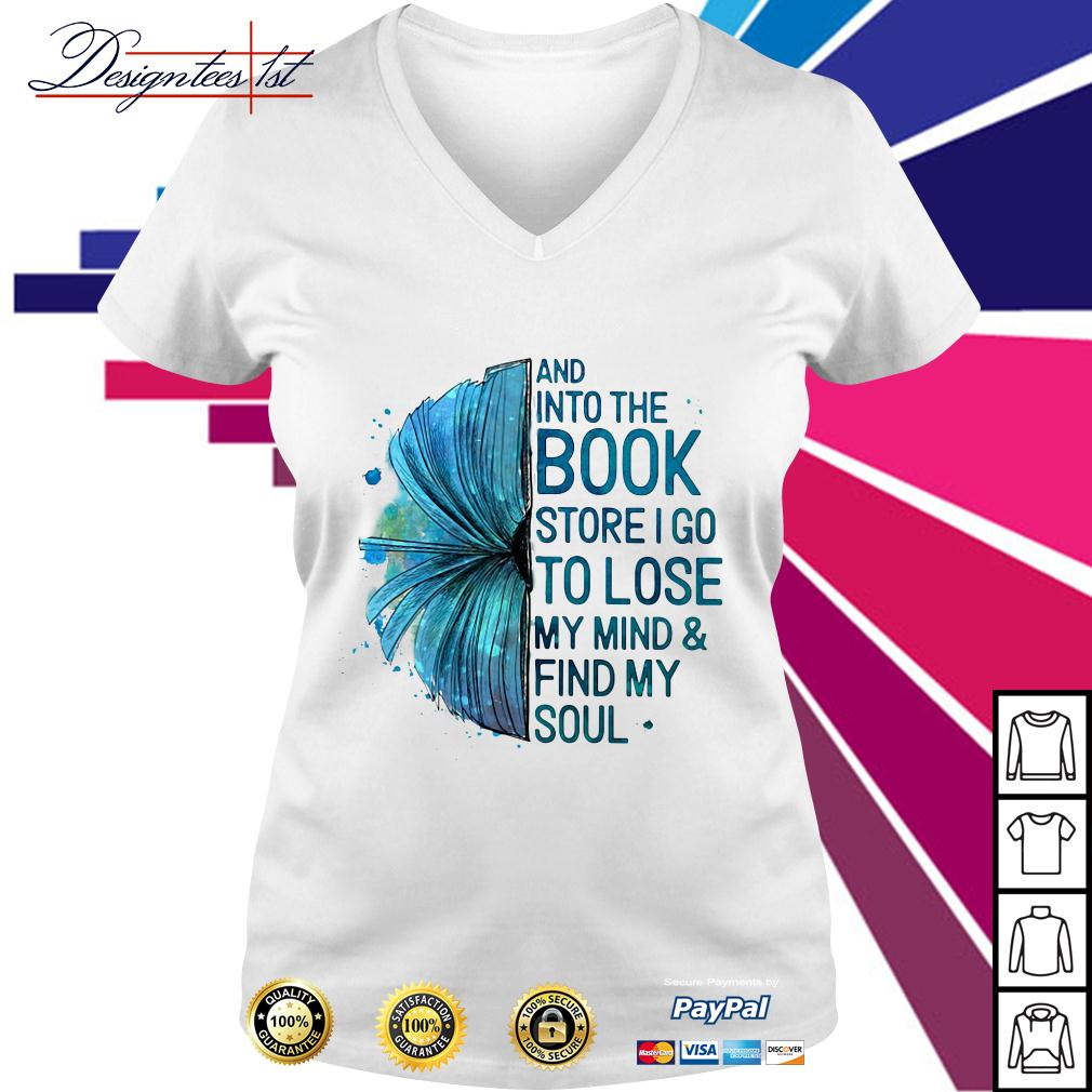 And into the book store I go to lose my mind and find my soul V-neck T-shirt