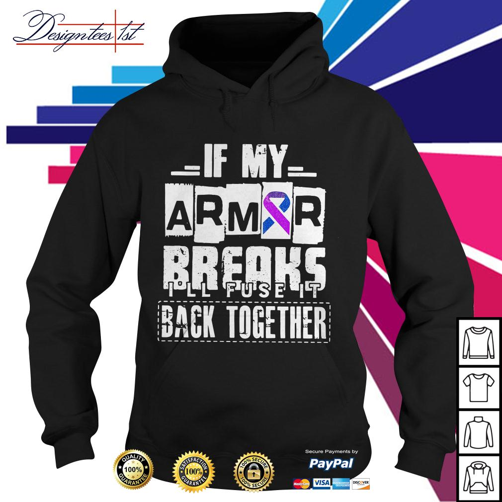 Cancer awareness if my armor breaks I'll fuse it back together Hoodie