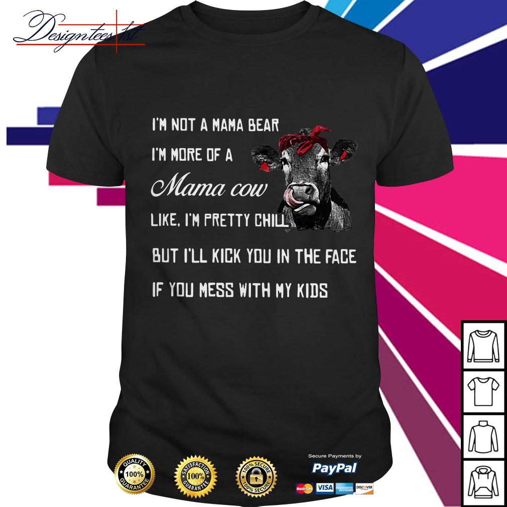 Cow I'm not a mama bear I'm more of a mama cow like I'm pretty chill shirt