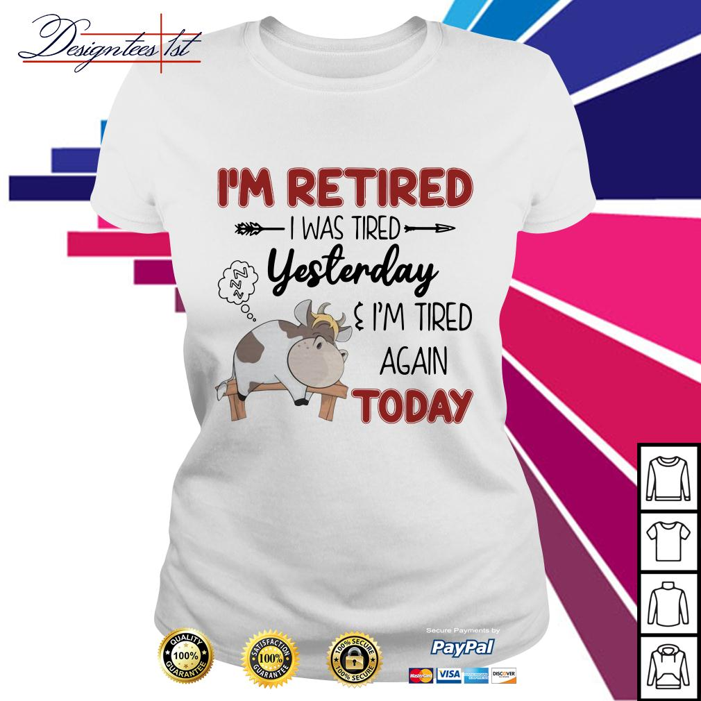 Cow I'm retired I was tired yesterday and I'm tired again today Ladies Tee