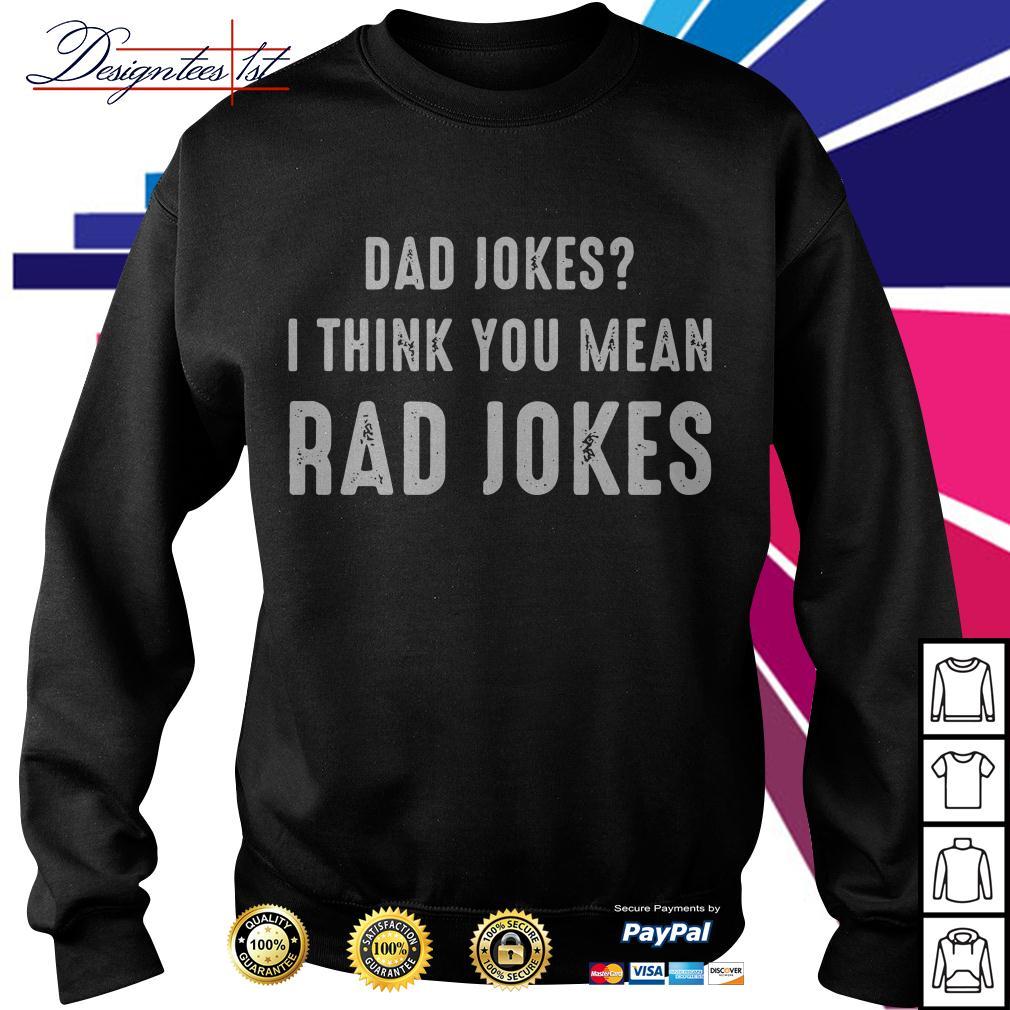 Dad jokes I think you mean rad jokes Sweater