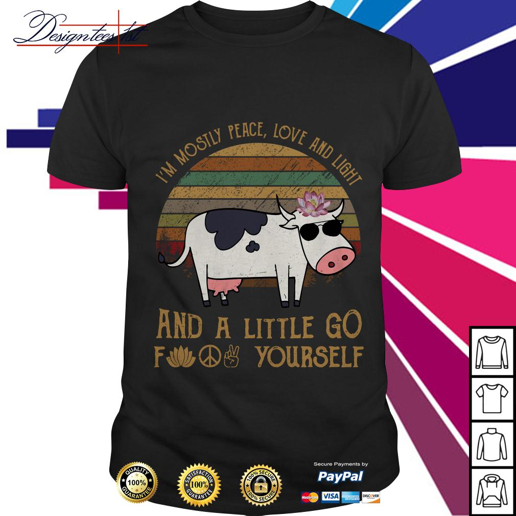 Dairy cow I'm mostly peace love and light and a little go fuck yourself shirt