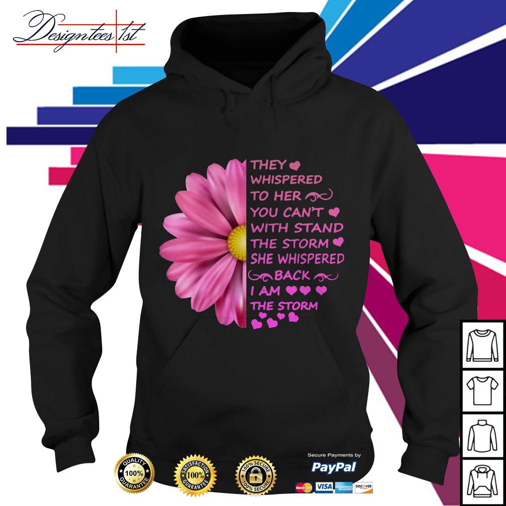 Daisy they whispered to her you can't with stand the storm Hoodie