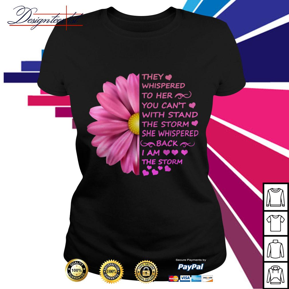 Daisy they whispered to her you can't with stand the storm Ladies Tee