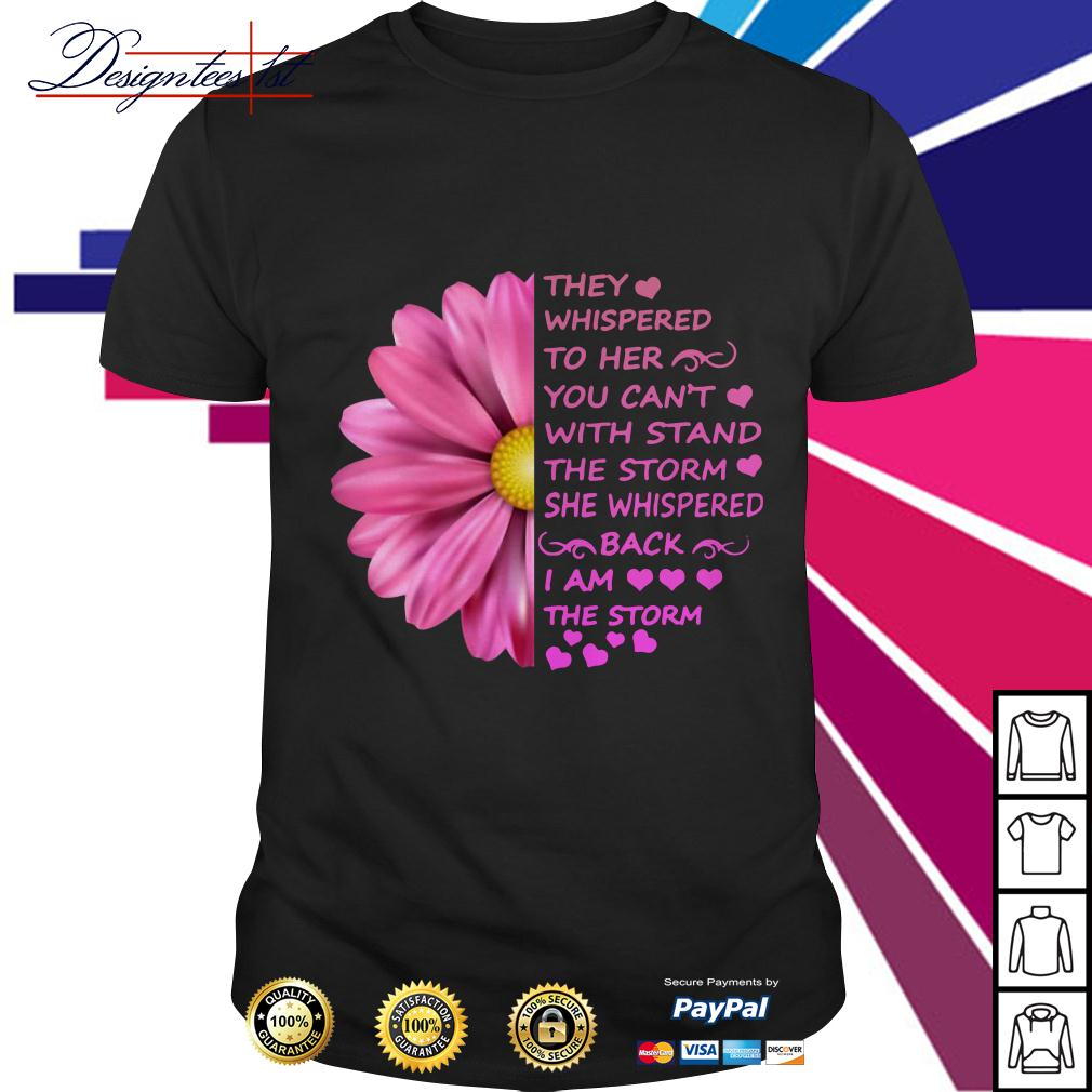 Daisy they whispered to her you can't with stand the storm shirt