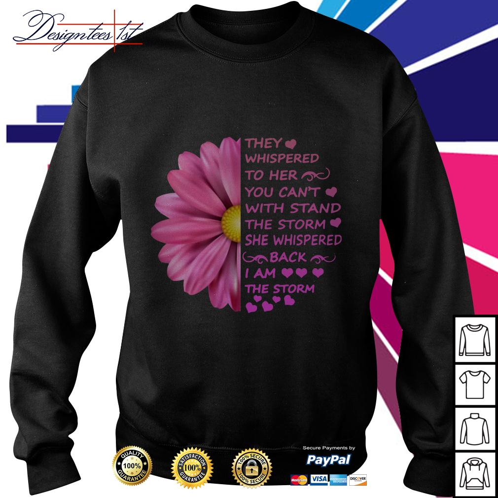 Daisy they whispered to her you can't with stand the storm Sweater