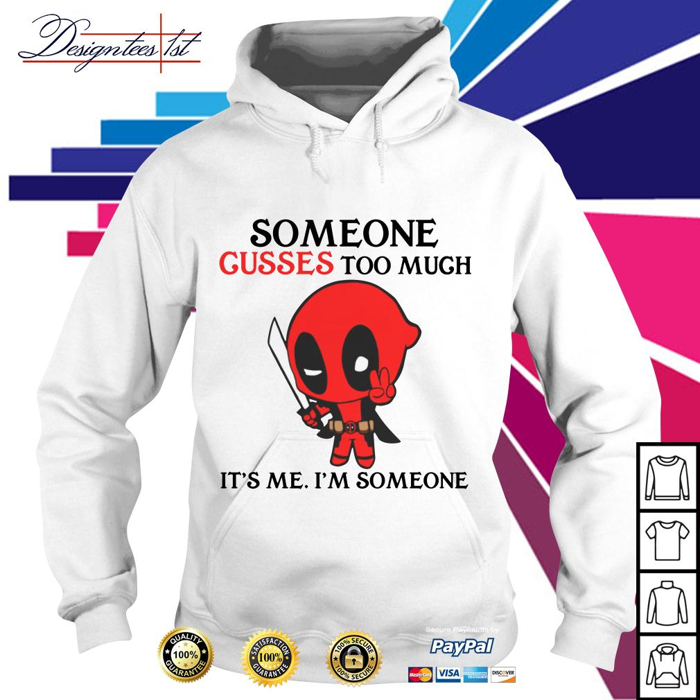 Deadpool someone cusses too much it's me I'm someone Hoodie