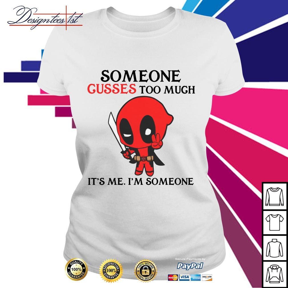 Deadpool someone cusses too much it's me I'm someone shirt