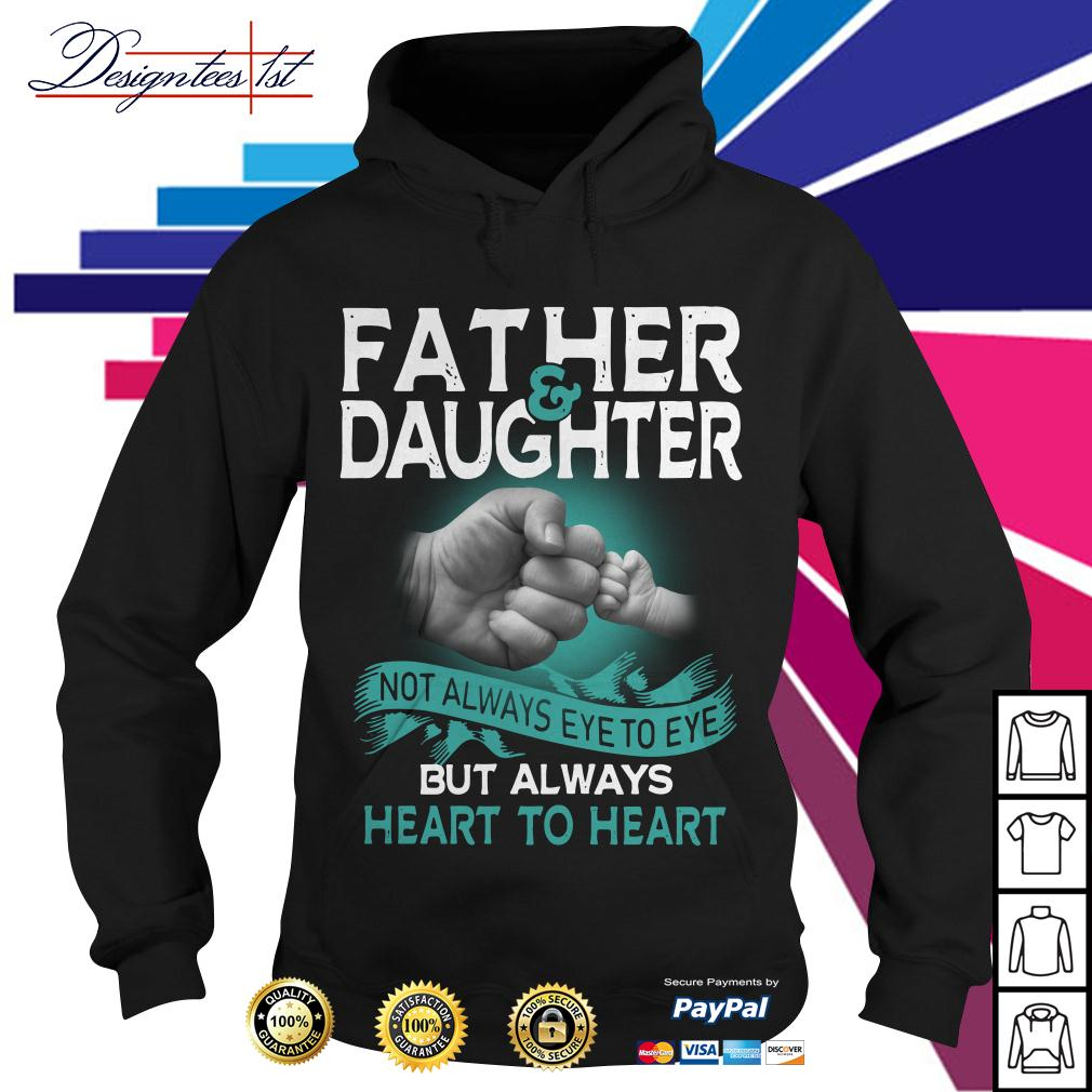 Father and daughter not always eye to eye but always heart to heart Hoodie