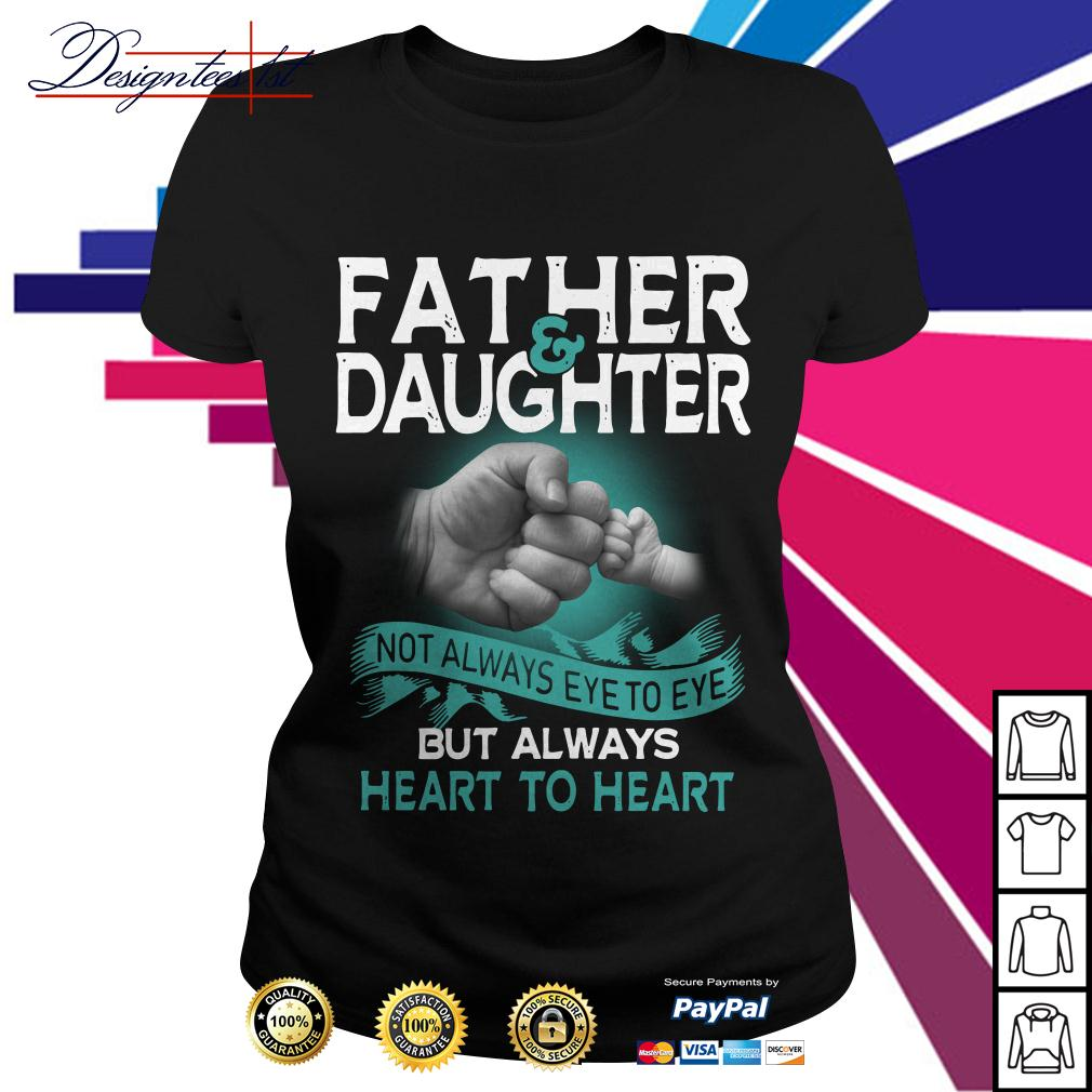 Father and daughter not always eye to eye but always heart to heart Ladies Tee