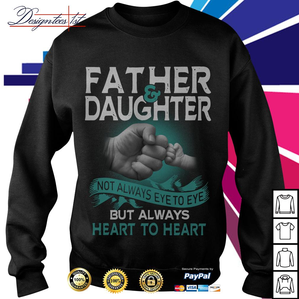 Father and daughter not always eye to eye but always heart to heart Sweater