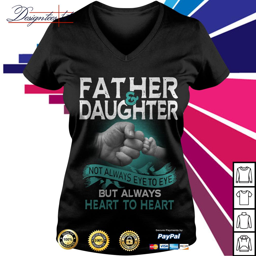 Father and daughter not always eye to eye but always heart to heart V-neck T-shirt