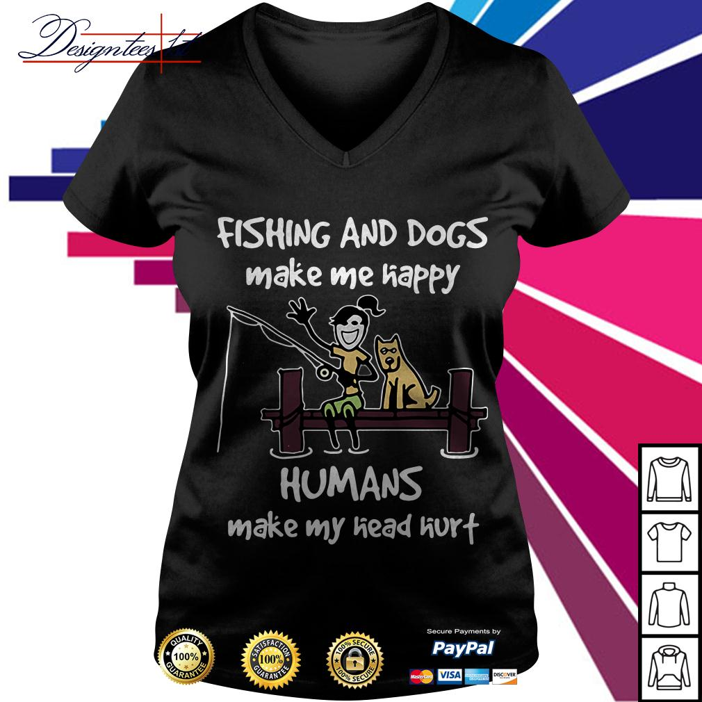 Fishing and dogs make me happy humans make my head hurt V-neck T-shirt