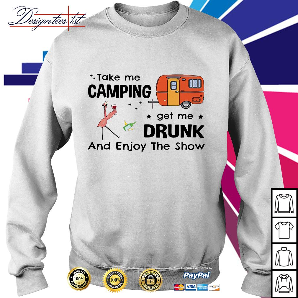 Flamingo take me camping get me drunk and enjoy the show Sweater
