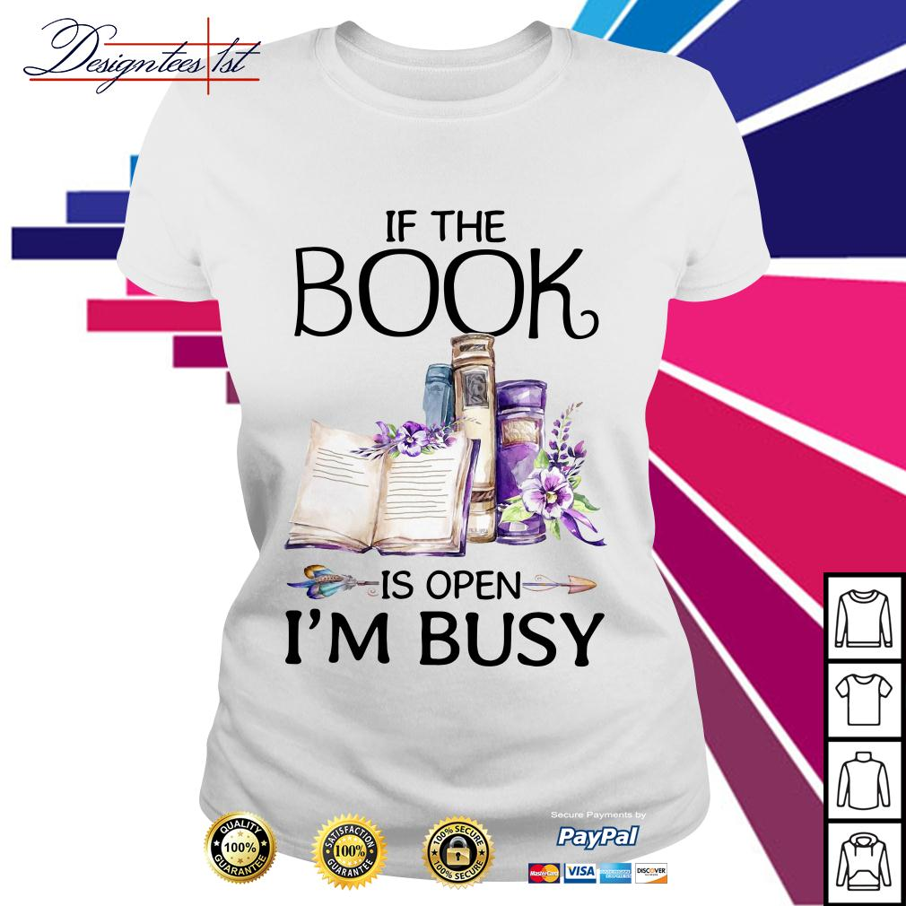 Floral if the book is open I'm busy Ladies Tee