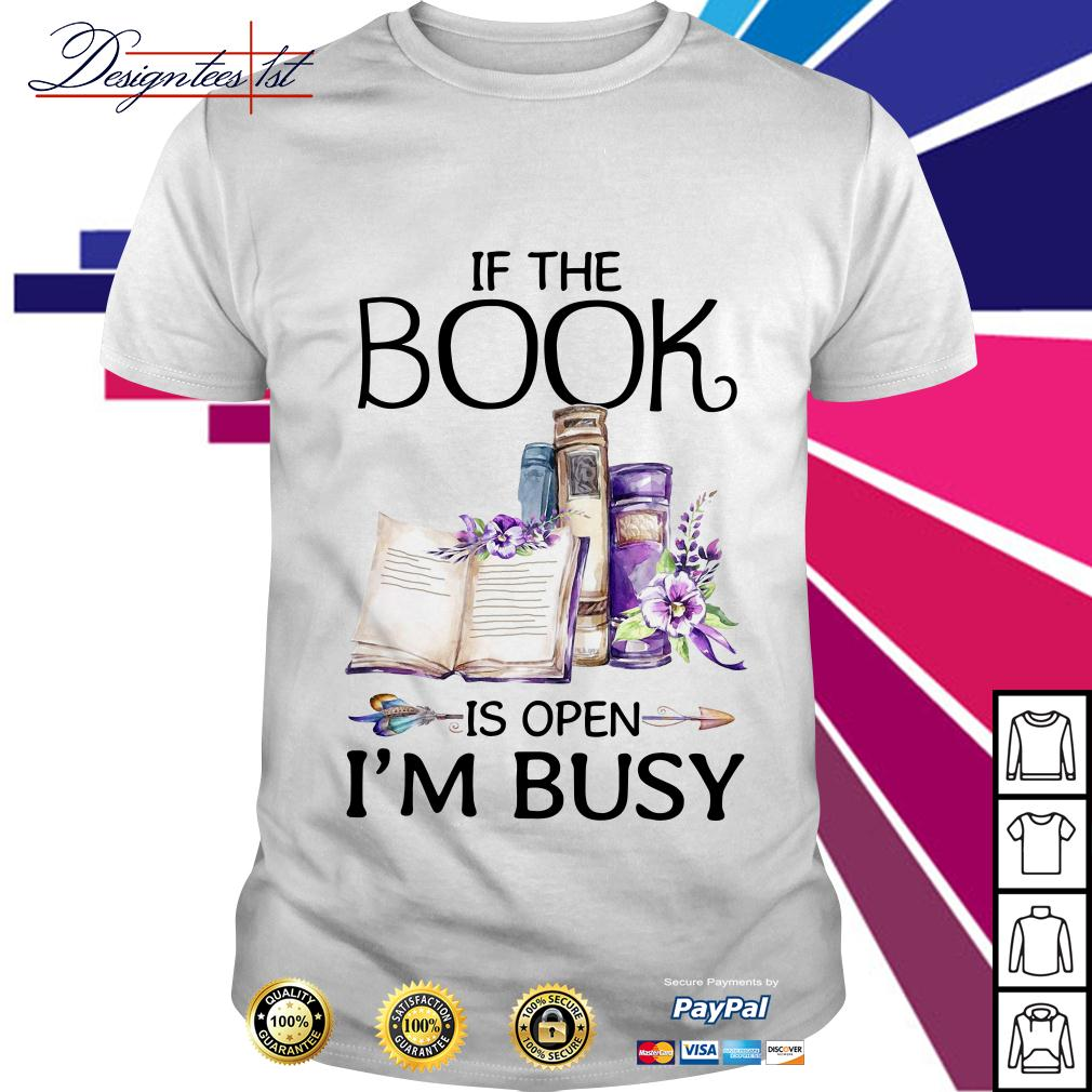 Floral if the book is open I'm busy shirt